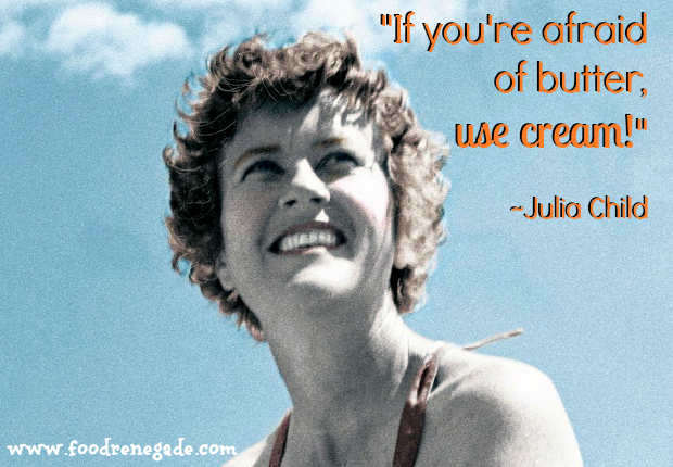 how to eat more fat afraid of butter use cream julia child