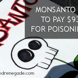 Monsanto Ordered to Pay $93M for Poisoning Town