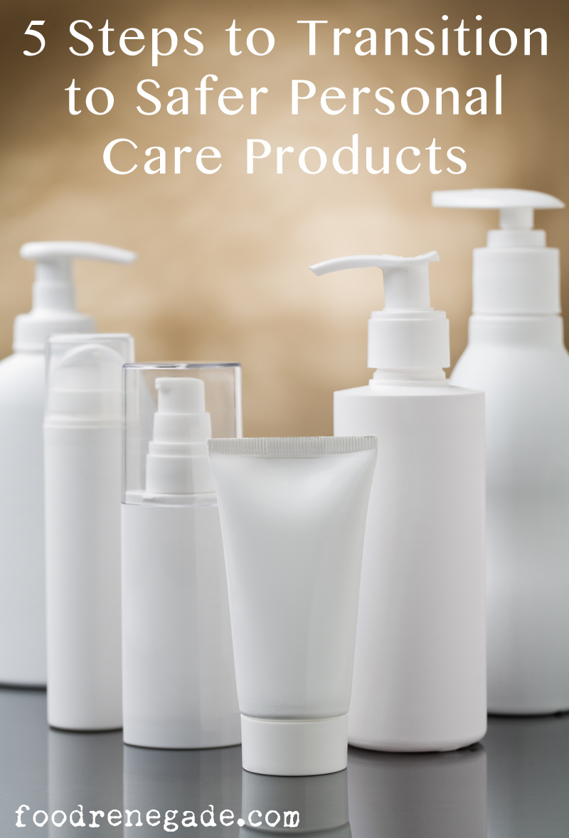 How to transition to safer personal care products by SmallBites Wellness for Food Renegade